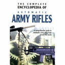 The Complete Encyclopedia of Automatic Army Rifles