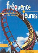Fréquence jeunes : [méthode de français pour adolescents sur 3 niveaux]. 2 : [Livre de l'élève]