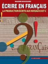 Ecrire En Francais La Production Aux Niveaux B Et C